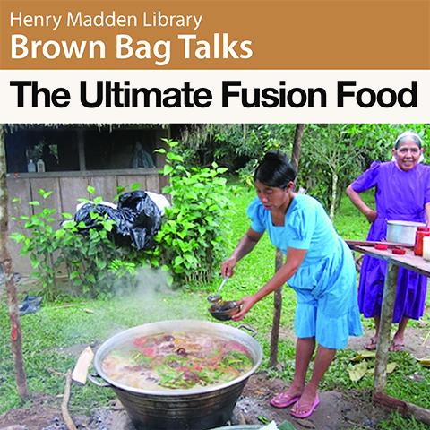 Henry Madden Library Brown Bag Talks, The Ultimate Fusion Food