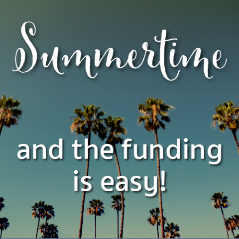 Summertime and the funding is easy!