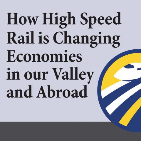 How High Speed Rail is Changing Economies in our Valley and Abroad