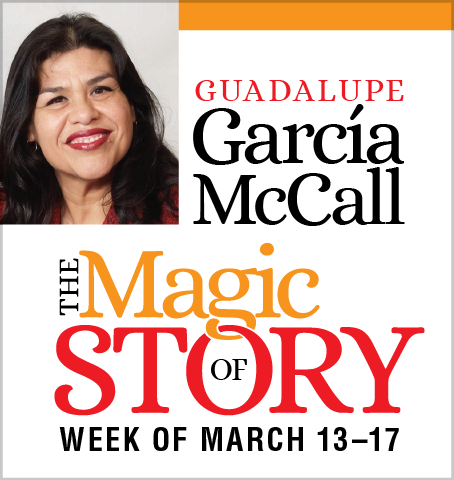 Guadalupe Garcia McCall. The Magic of Story Week of March 13-17.