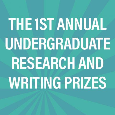 The 1st Annual Undergraduate Research and Writing Prizes