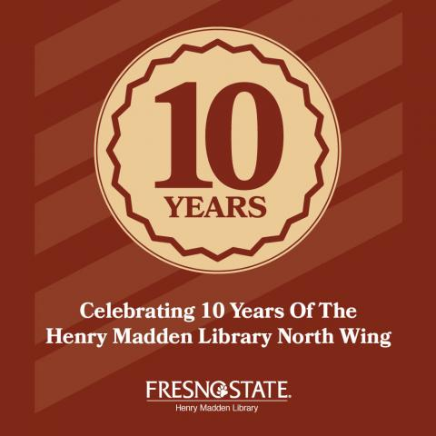 Celebrating 10 years of the Henry Madden Library North Wing